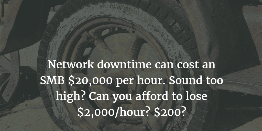 Network down time can cost your SMB up to $20,000 an hour. Can you afford that?