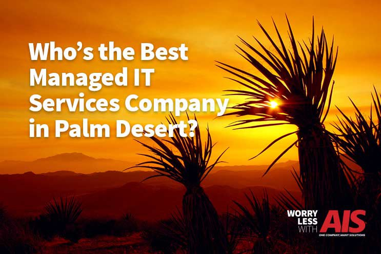 Who's the best Managed It Services Company in Palm Desert?
