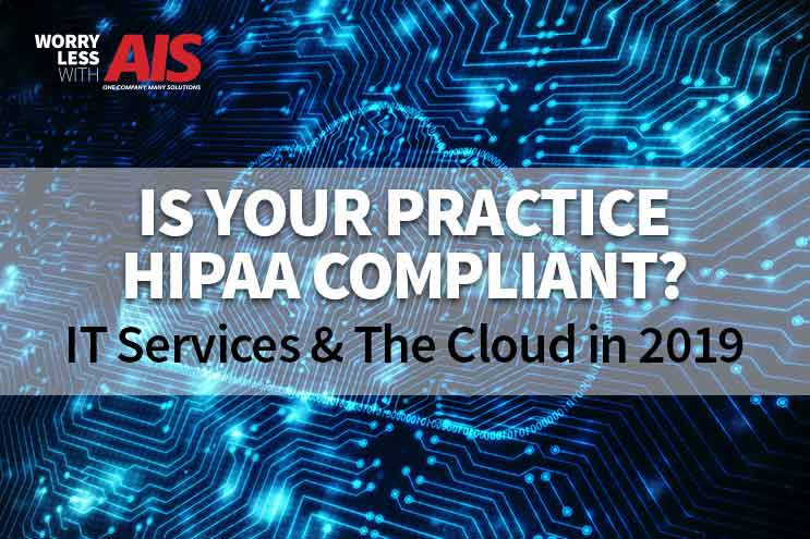 Is Your Practice HIPAA Compliant? IT Services & The Cloud in 2019