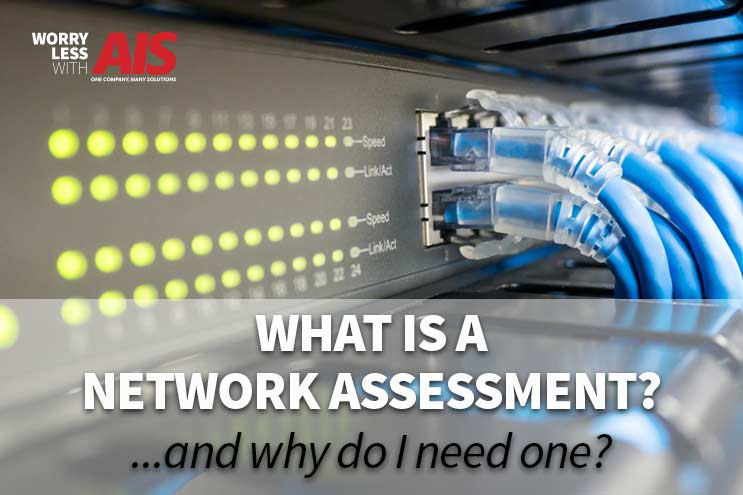 What Is A Network Assessment? And Why Do I Need One?