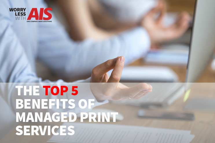 Top 5 Benefits of Managed Print Services in 2019