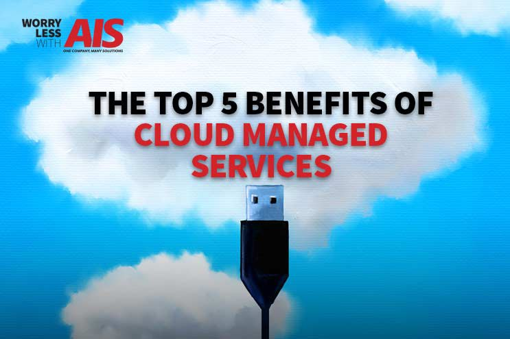 Cloud Services: The Top 5 Benefits of Cloud Managed Services