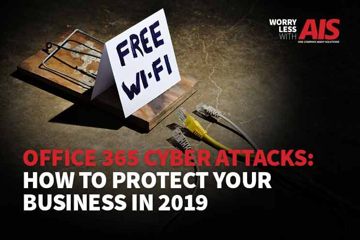 Office 365 Cyber Attacks: How to Protect Your Business in 2019