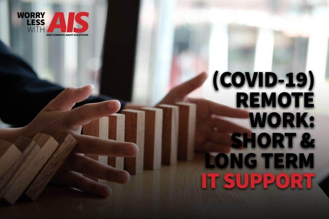 COVID-19 Remote Work Short and Long Term IT Support