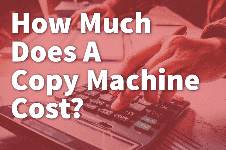 How much does a copy machine cost? What options to consider before you buy online or at a store.