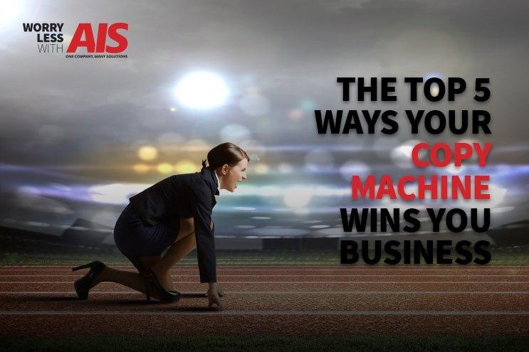 top-five-ways-your-copier-wins-you-business