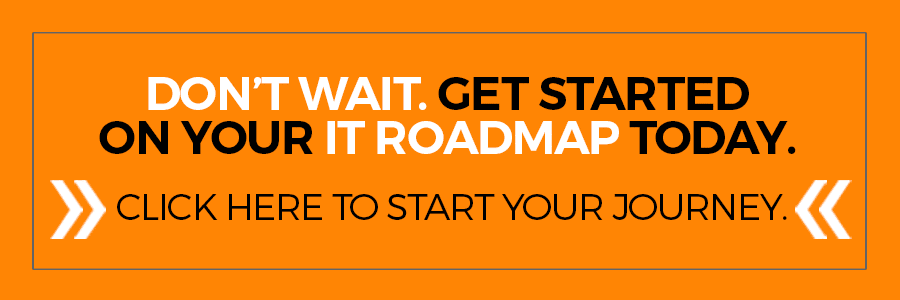 Click here to get started on your IT Roadmap >>