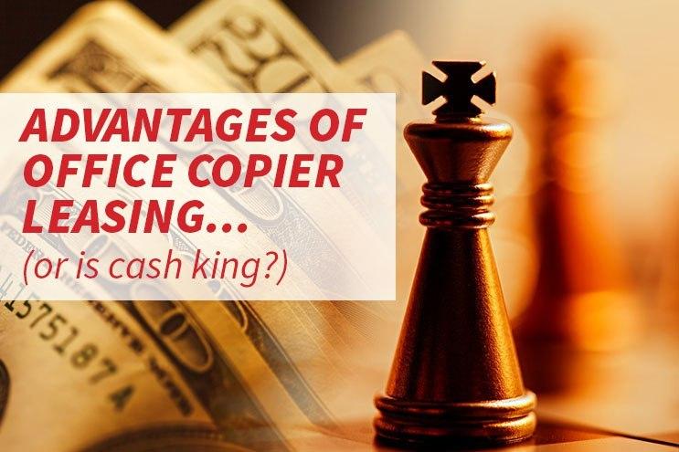 advantages of copier leasing vs cash is king image