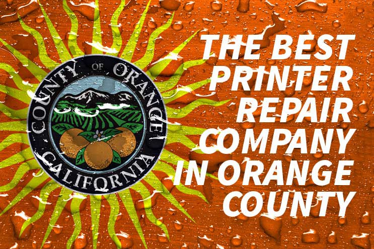 How to choose the best printer repair company in Orange County and Corona CA?