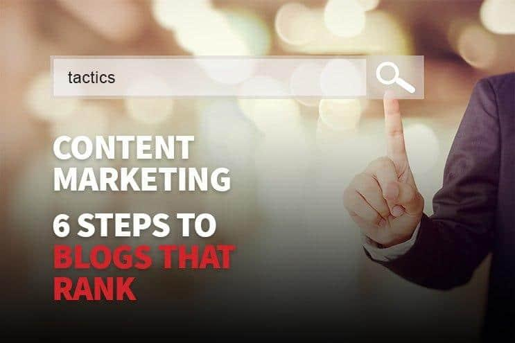 content-marketing-six-steps-to-blogs-that-rank-tactics