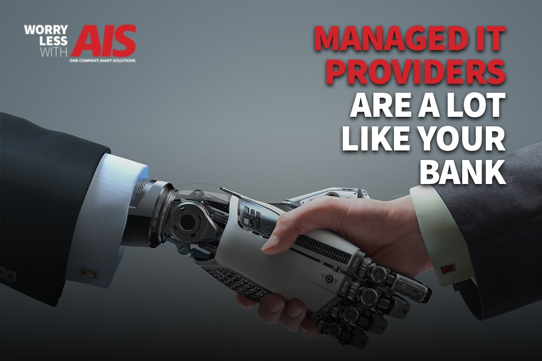 Managed IT Providers: Your Relationship Is Like Your Bank